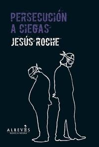 Jesús Roche - Persecusión a ciegas - Novela Negra.