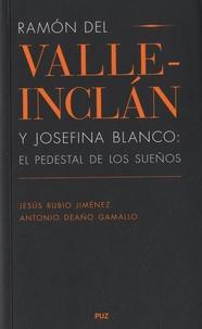 Jesus Rubio Jiménez et Antonio Deano Gamallo - Ramon del Valle-Inclan y Josefina Blanco - El pedestal de los sueños.