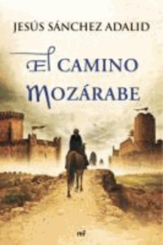 Jesús Sánchez Adalid - El camino mozárabe.