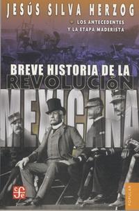 Jesus Silva Herzog - Breve historica de la revolucion mexicana - Tome 1, Los antecedentes y la etapa maderista.