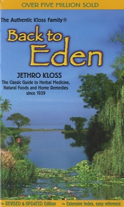Jethro Kloss - Back to Eden - The Classic Guide to Herbal Medicine, Natural Food and Home Remedies Since 1939.