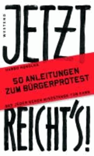 Jetzt reicht's! - 50 Anleitungen zum Bürgerprotest.