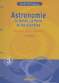 Loïc Poullain - Astronomie : le Soleil, la Terre et les planètes - Guide ressource cycle 3.