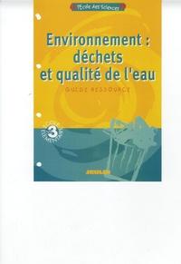 Marc Antoine - Environnement : déchets et qualité de l'eau - Guide ressource Cycle 3.