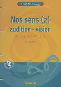 Jack Guichard - Nos sens - Tome 2, Audition-vision.