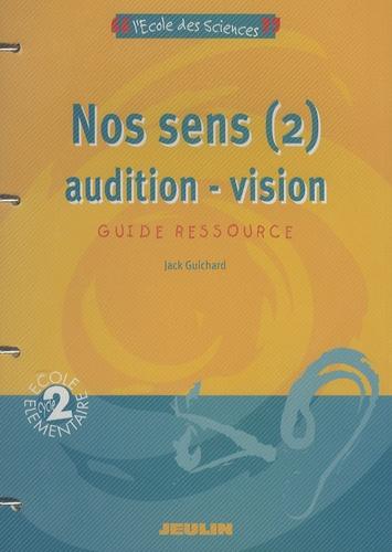 Jack Guichard - Nos sens - Tome 2, Audition-vision.