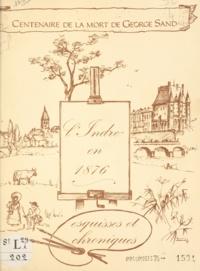 Jeune chambre économique de Ch - L'Indre en 1876 - Esquisses et chroniques. À l'occasion du centenaire de la mort de George Sand.