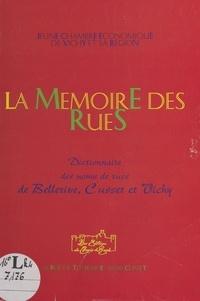 JEUNE CHAMBRE ECONOMIQUE - La Mémoire des rues : Dictionnaire des rues de Bellerive, Cusset et Vichy.
