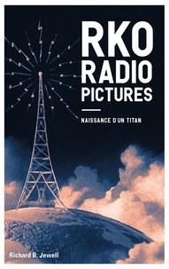 Jewell richard B. - RKO Radio Pictures - Naissance d´un titan.
