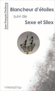 Jf Declercq - Blancheur d'étoiles suivi de Sexe et Silex.