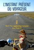 JF Kinder - L'instant présent du voyageur - Récit de voyage humain, philosophique, initiatique et géographique.