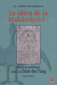 JF Marc Des Jardins - Le sutra de la Mahamayuri - Rituel et politique dans la Chine des Tang (618-907).