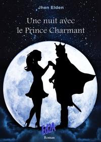 Jhen Elden - Une nuit avec le Prince Charmant.