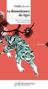 Ji-won Park - La remontrance du tigre - Histoires excentriques du Pavillon de jade.