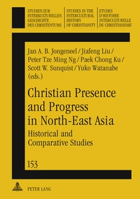 Jiafeng Liu et Jan a.b. Jongeneel - Christian Presence and Progress in North-East Asia - Historical and Comparative Studies.