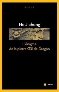 Jiahong He - L'énigme de la pierre Oeil-de-Dragon.