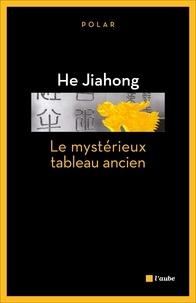 Jiahong He - Le mystérieux tableau ancien.