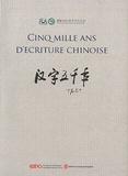 Jialu Xu - Cinq mille ans d'écriture chinoise.