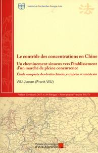 Jianan Wu - Le contrôle des concentrations en Chine - Un cheminement sinueux vers l'établissement d'un marché de pleine concurrence. Etude comparée des droits chinois, européen et américain.