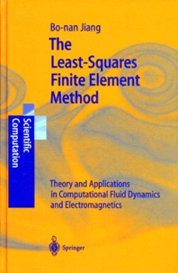 Jiang Bo-Nan - THE LEAST-SQUARES FINITE ELEMENT METHOD. - Theory and Applications in Computational Fluid Dynamics and Electromagnetics.