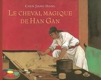 Jiang Hong Chen - Le cheval magique de Han Gan.