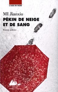 Jianxiu Mi - Pékin de neige et de sang.