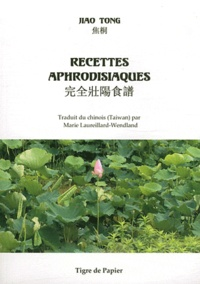Jiao Tong - Recettes aphrodisiaques - Edition bilingue français-chinois (Taiwan).