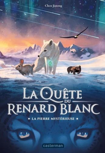La quête du renard blanc Tome 1 La pierre mystérieuse