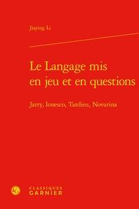 Jiaying Li - Le langage mis en jeu et en questions - Jarry, Ionesco, Tardieu, Novarina.