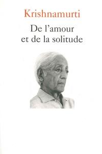Jiddu Krishnamurti - De l'amour et de la solitude.