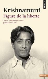 Jiddu Krishnamurti - Figure de la liberté.