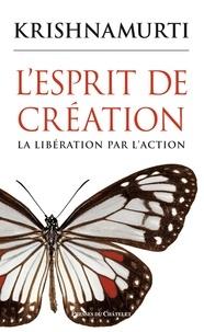Jiddu Krishnamurti - L'esprit de création - La libération par l'action.