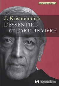 Jiddu Krishnamurti - L'essentiel et l'art de vivre.