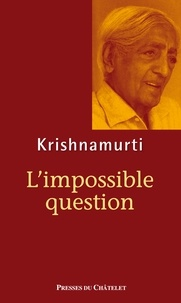 Jiddu Krishnamurti - L'impossible question.