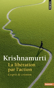 Jiddu Krishnamurti - La libération par l'action - L'esprit de création.
