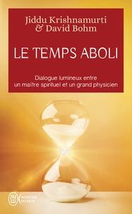 Jiddu Krishnamurti et David Bohm - Le temps aboli - Les entretiens entre un maître spirituel et un grand physicien.