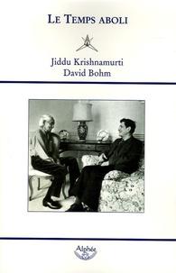 Jiddu Krishnamurti et David Bohm - Le Temps aboli - Dialogues entre Jiddu Krishnamurti et David Bohm.