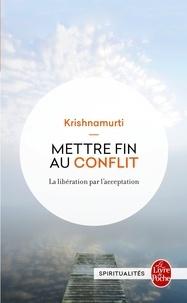 Jiddu Krishnamurti - Mettre fin au conflit.