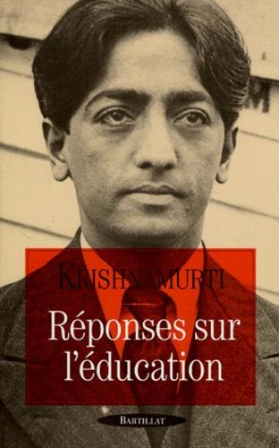 Jiddu Krishnamurti - Réponses sur l'éducation.