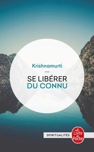 Jiddu Krishnamurti - Se libérer du connu.