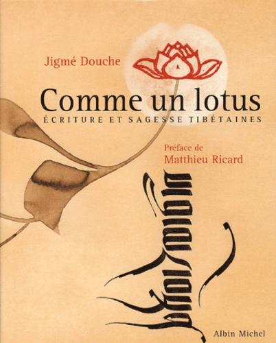 Jigmé Douche - Comme un lotus - Ecriture et sagesse tibétaines.