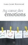 Jigmé Rinpoché et Audrey Desserrières - Au coeur des émotions.