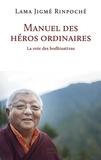 Jigmé Rinpoché - Manuel des héros ordinaires.