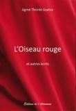Jigme Thrinlé Gyatso - L'Oiseau rouge et autres écrits.