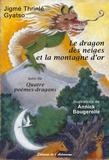 Jigme Thrinlé Gyatso - Le dragon des neiges et la montagne d'or suivi de Quatre poèmes-dragons.