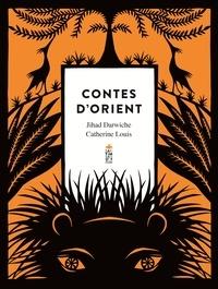 Jihad Darwiche et Catherine Louis - Contes d'Orient.