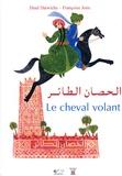 Jihad Darwiche et Françoise Joire - Le cheval volant - Un conte des Mille et Une Nuits, édition bilingue français-arabe.