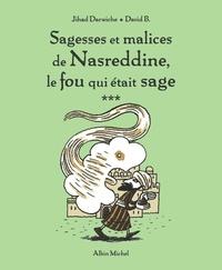 Jihad Darwiche - Sagesses et malices de Nasreddine le fou qui était sage - tome 3.