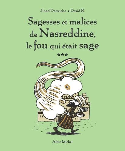 Sagesses et malices de Nasreddine le fou qui était sage - tome 3
