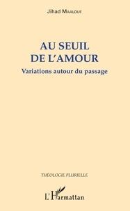 Jihad Maalouf - Au seuil de l'amour - Variations autour du passage.